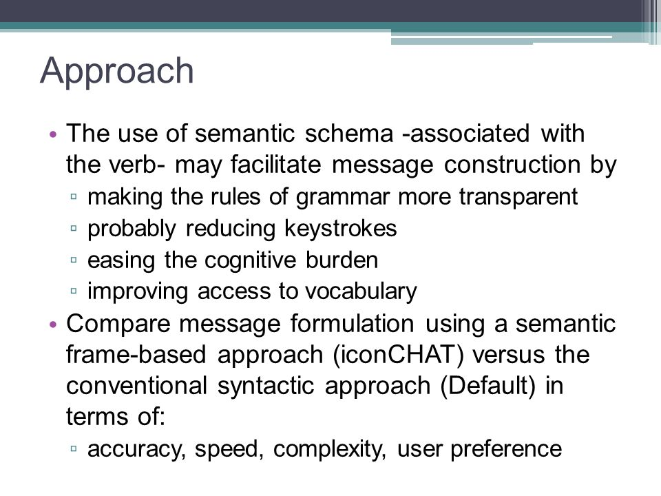 Approach The use of semantic schema -associated with the verb- may facilitate message construction by.