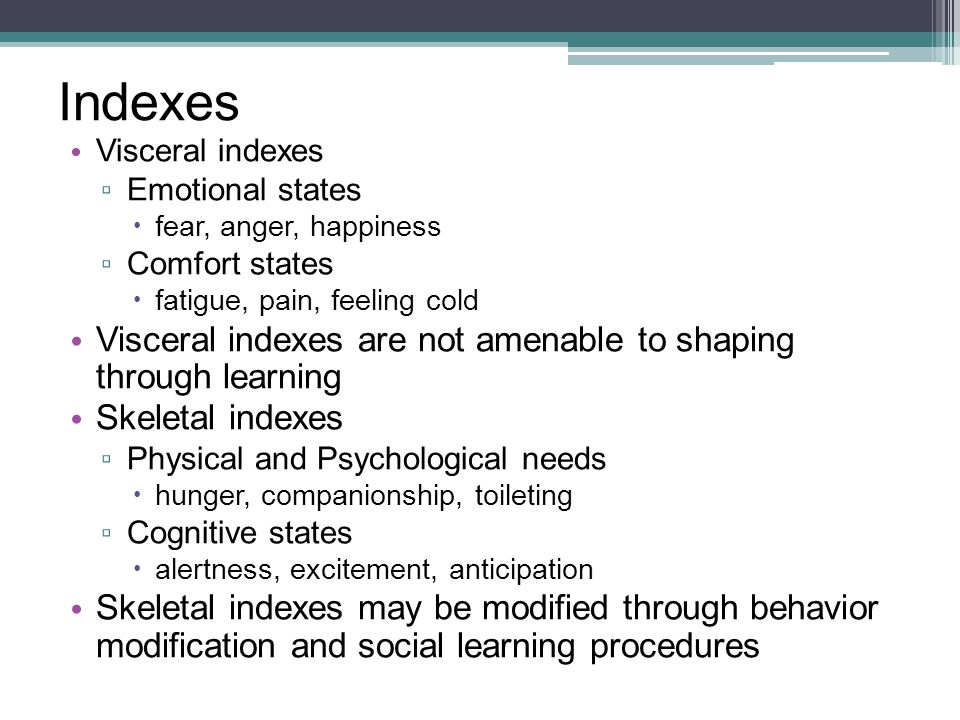 Indexes Visceral indexes are not amenable to shaping through learning