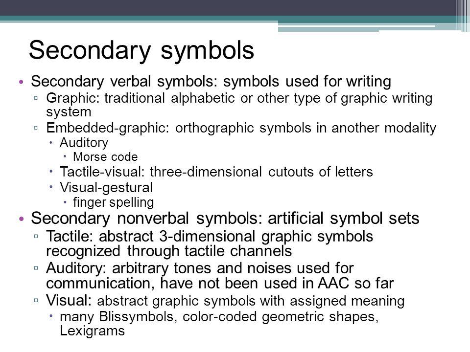 Secondary symbols Secondary nonverbal symbols: artificial symbol sets