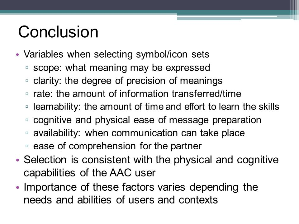 Conclusion Variables when selecting symbol/icon sets. scope: what meaning may be expressed. clarity: the degree of precision of meanings.
