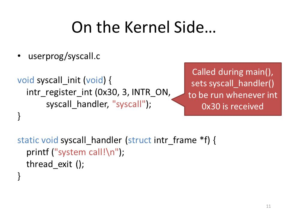 On the Kernel Side… userprog/syscall.c void syscall_init (void) {