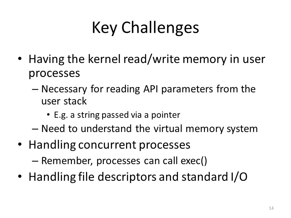 Key Challenges Having the kernel read/write memory in user processes