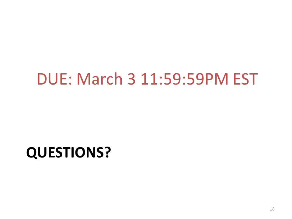 DUE: March 3 11:59:59PM EST Questions
