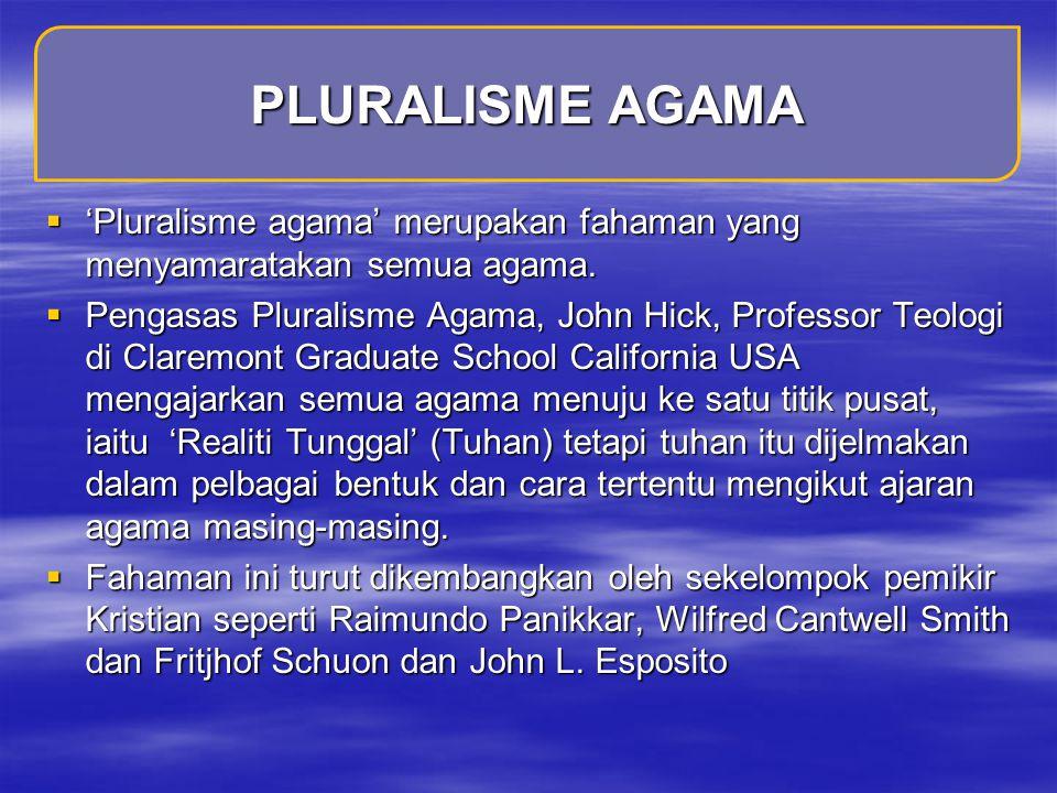 PLURALISME AGAMA 'Pluralisme agama' merupakan fahaman yang menyamaratakan semua agama.