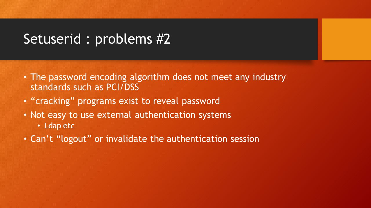 Setuserid : problems #2 The password encoding algorithm does not meet any industry standards such as PCI/DSS.
