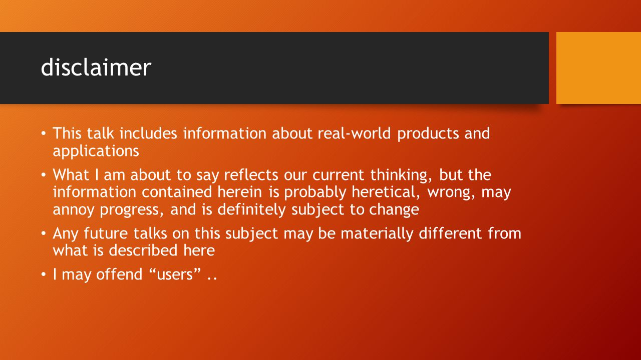 disclaimer This talk includes information about real-world products and applications.