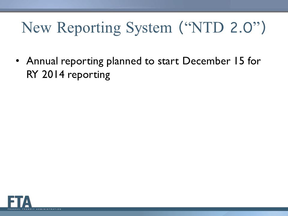 New Reporting System ( NTD 2.0 )