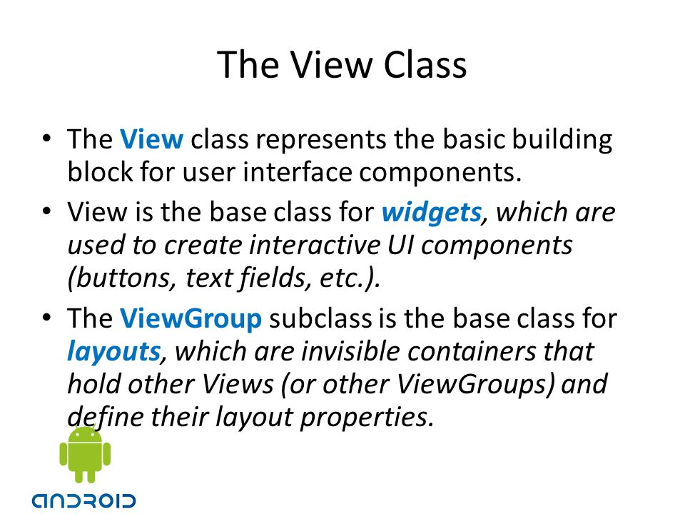 The View Class The View class represents the basic building block for user interface components.