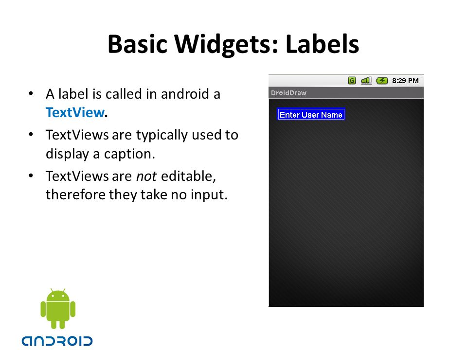 Basic Widgets: Labels A label is called in android a TextView.