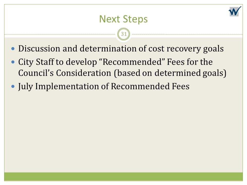 Next Steps Discussion and determination of cost recovery goals