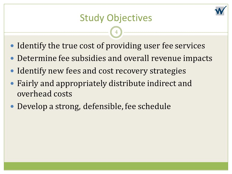 Study Objectives Identify the true cost of providing user fee services