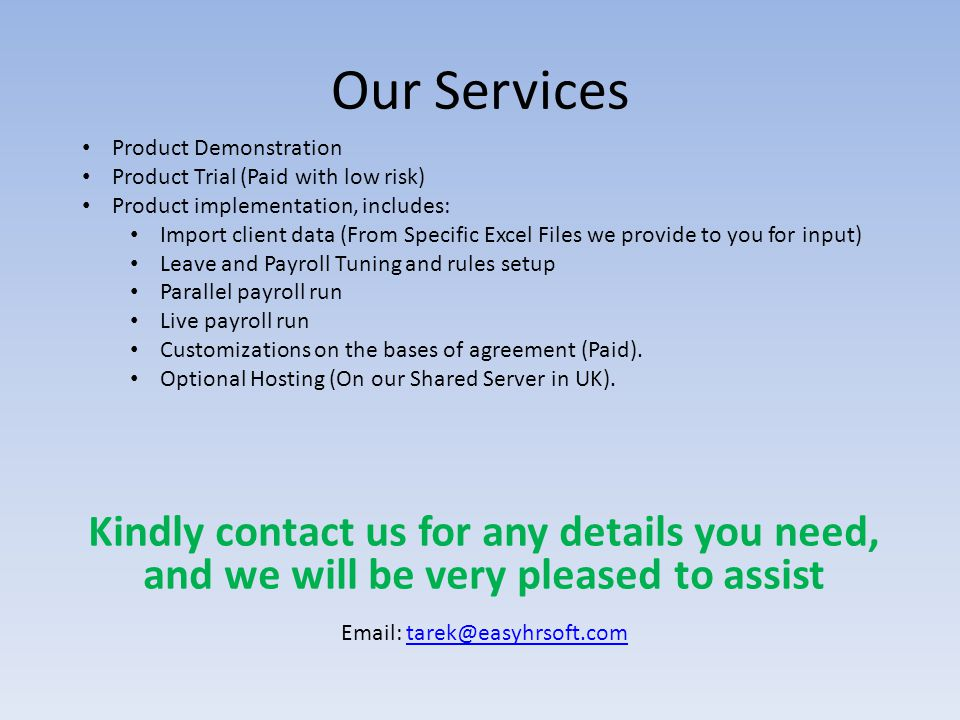 Our Services Product Demonstration. Product Trial (Paid with low risk) Product implementation, includes: