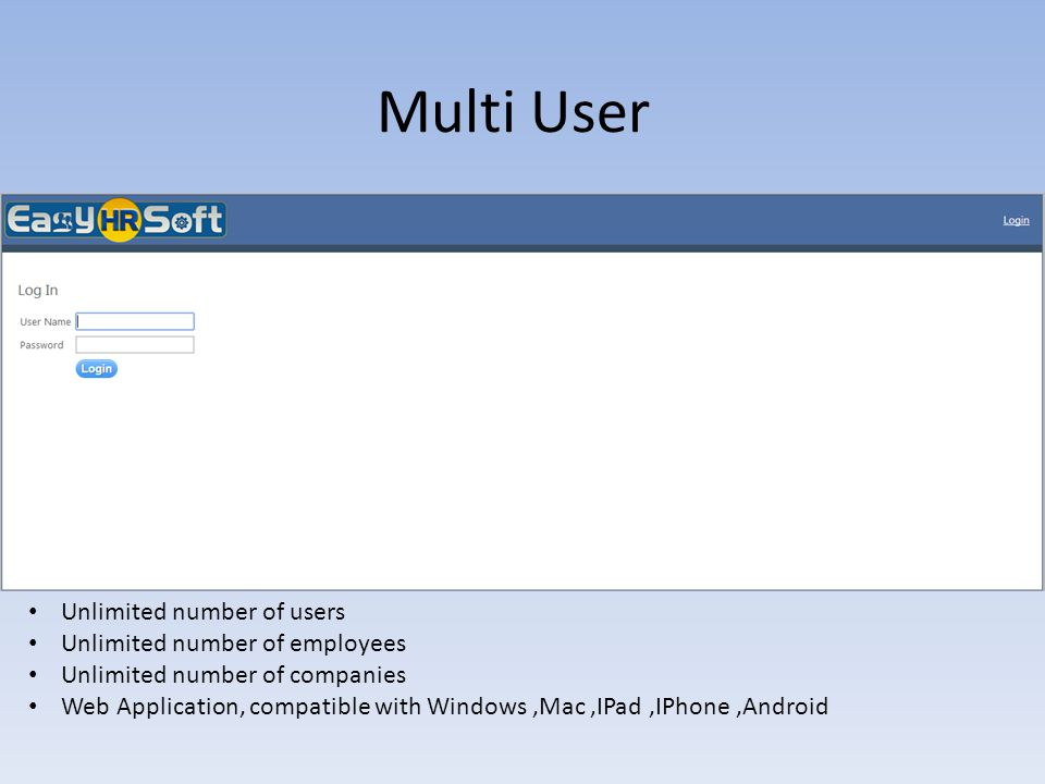 Multi User Unlimited number of users Unlimited number of employees