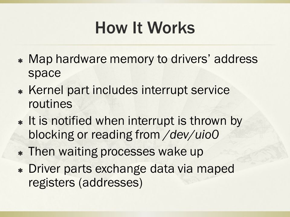 How It Works Map hardware memory to drivers' address space