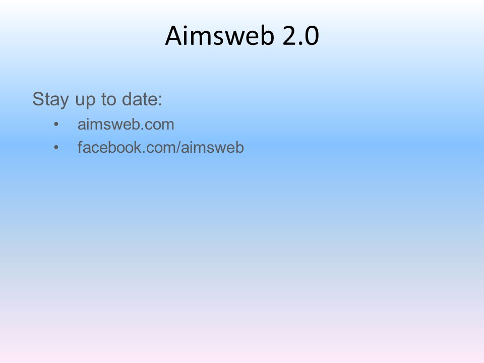 Aimsweb 2.0 Stay up to date: aimsweb.com facebook.com/aimsweb