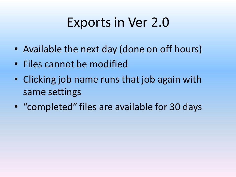 Exports in Ver 2.0 Available the next day (done on off hours)