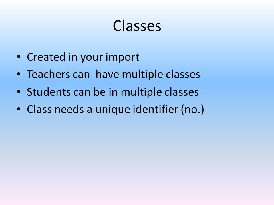Classes Created in your import Teachers can have multiple classes