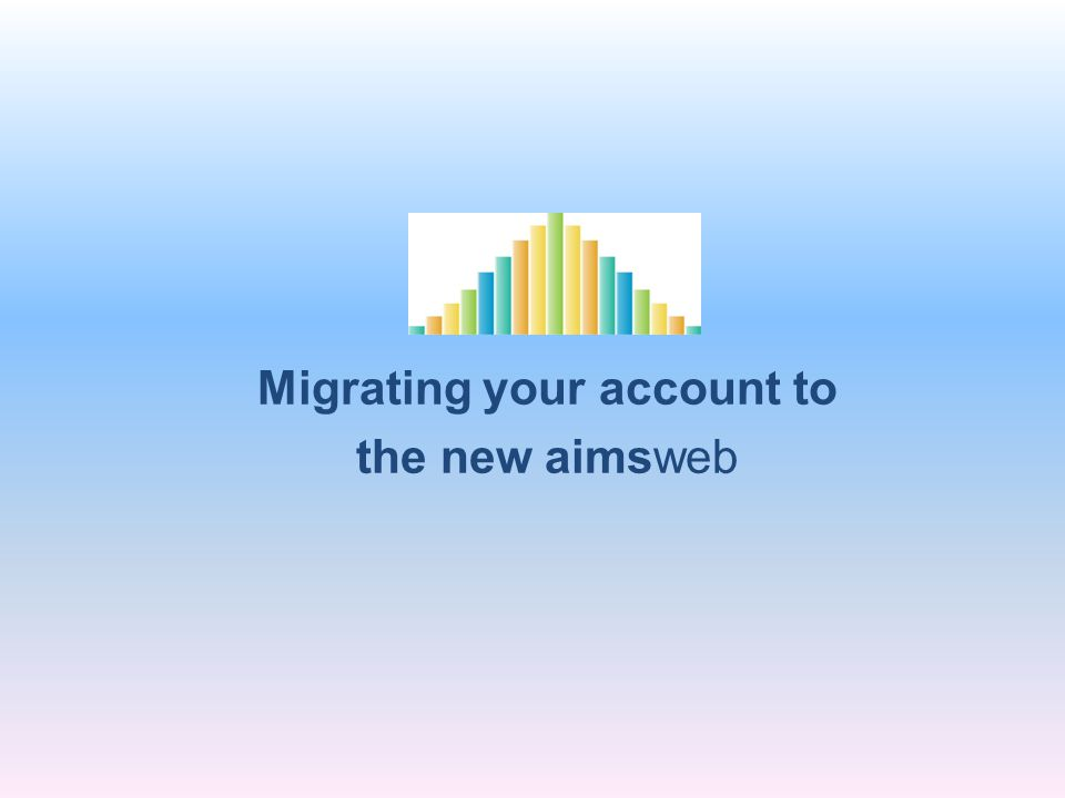 Migrating your account to the new aimsweb