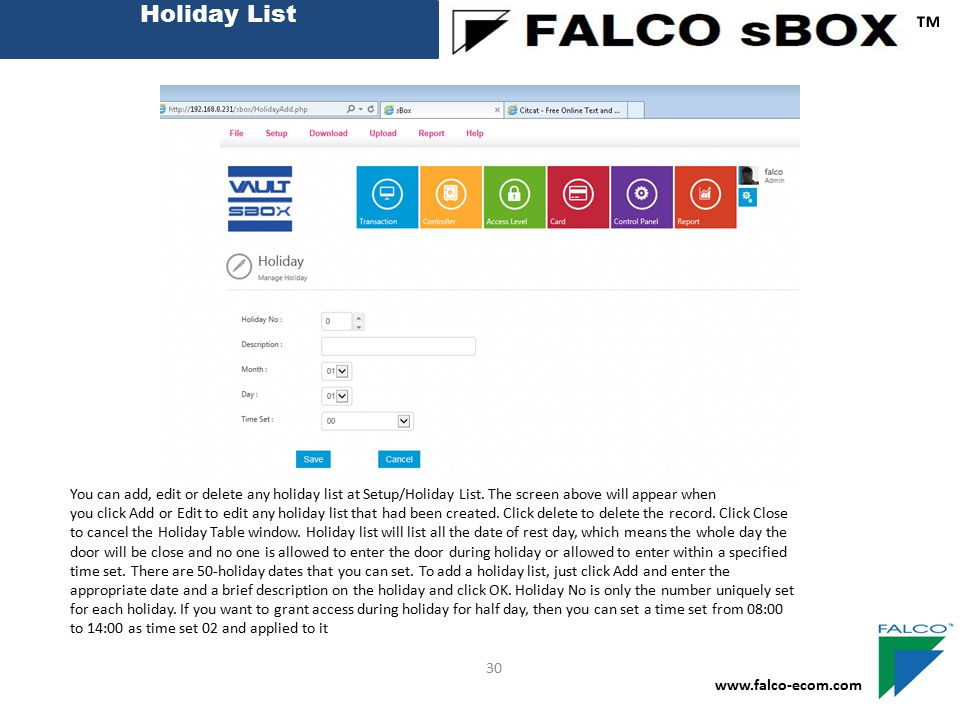 Holiday List ™ You can add, edit or delete any holiday list at Setup/Holiday List. The screen above will appear when.