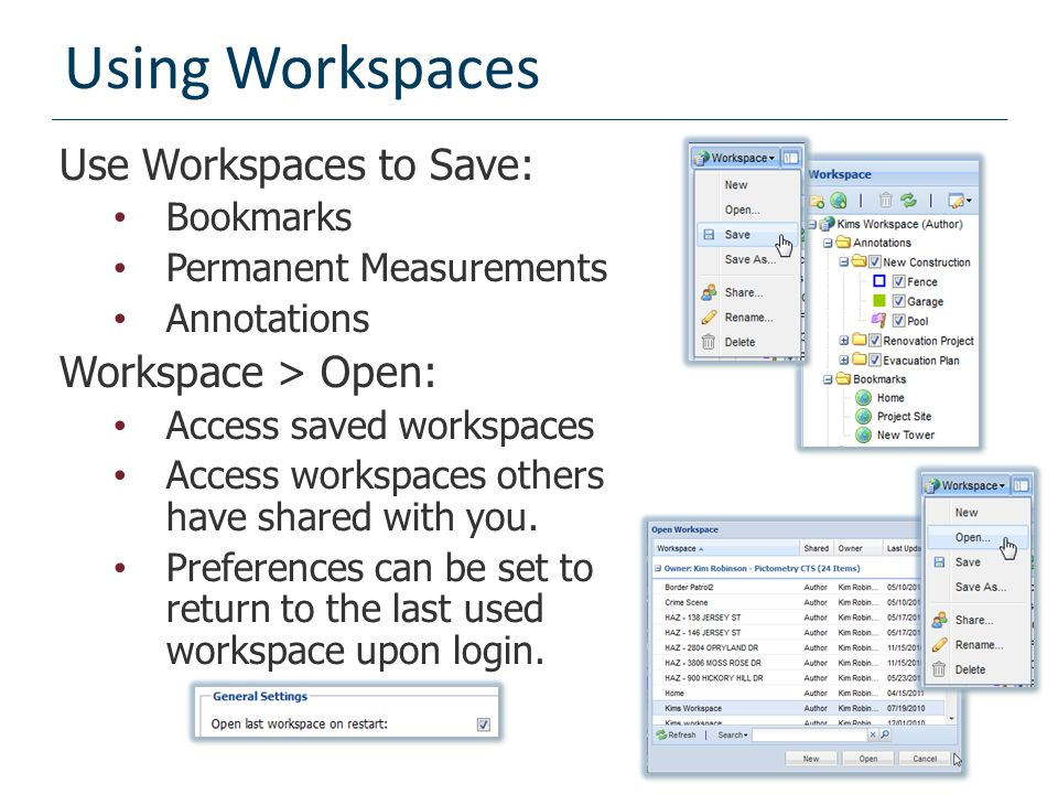 Using Workspaces Use Workspaces to Save: Workspace > Open: