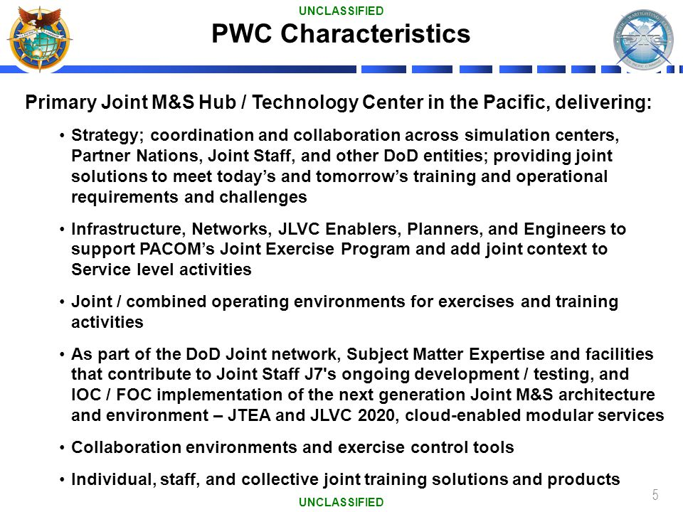PWC Characteristics UNCLASSIFIED. Primary Joint M&S Hub / Technology Center in the Pacific, delivering: