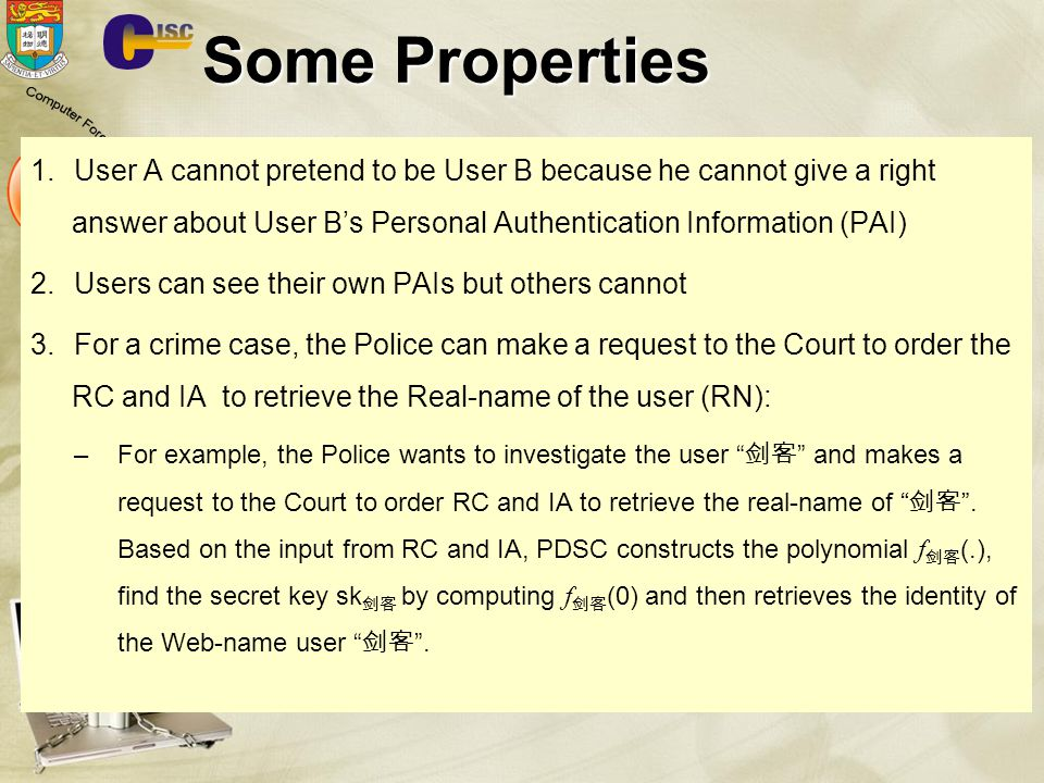 Some Properties User A cannot pretend to be User B because he cannot give a right answer about User B's Personal Authentication Information (PAI)