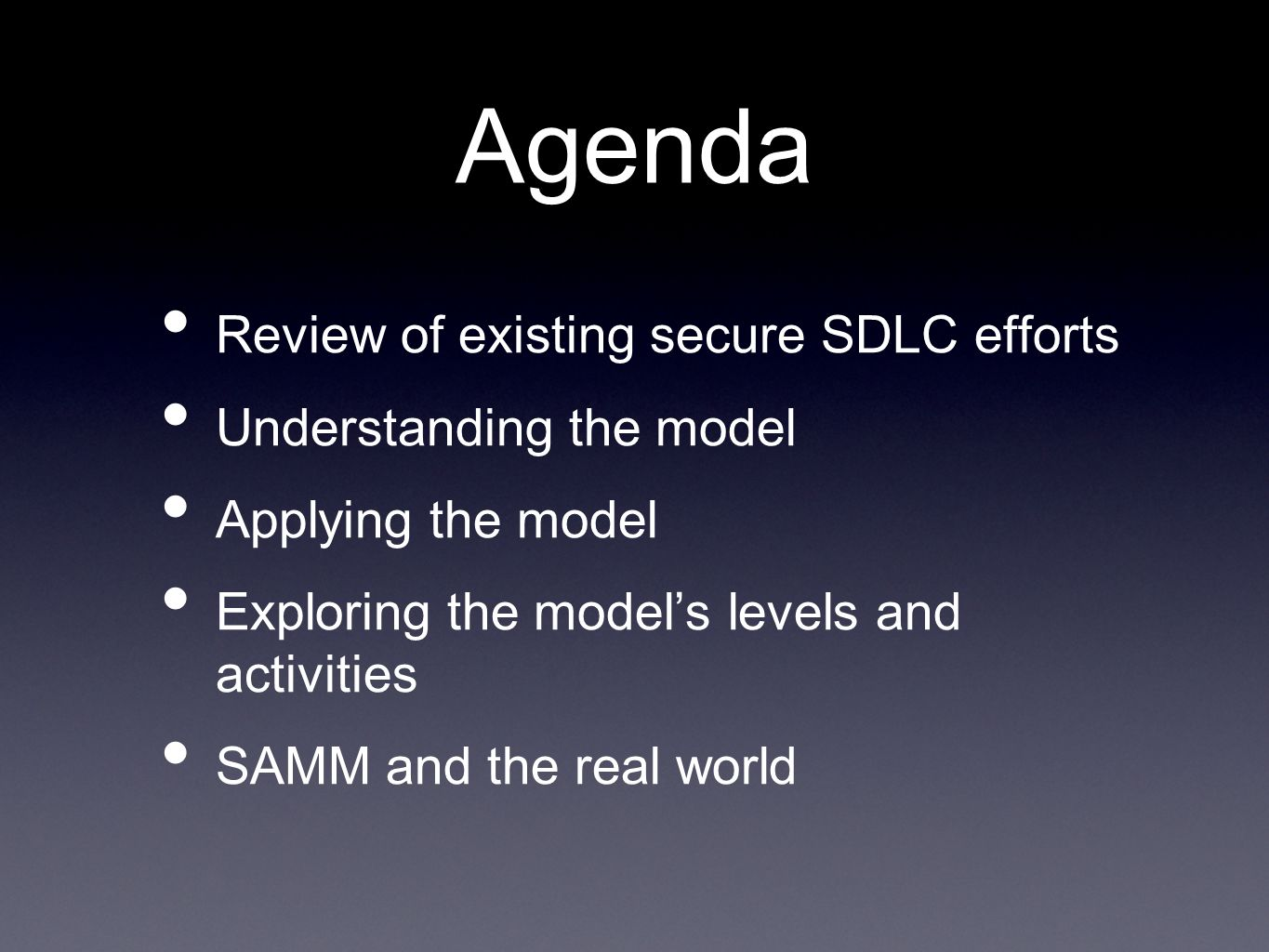 Agenda Review of existing secure SDLC efforts Understanding the model