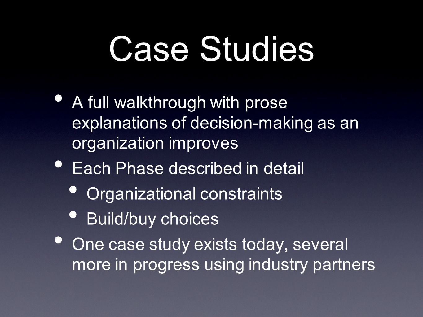 Case Studies A full walkthrough with prose explanations of decision-making as an organization improves.