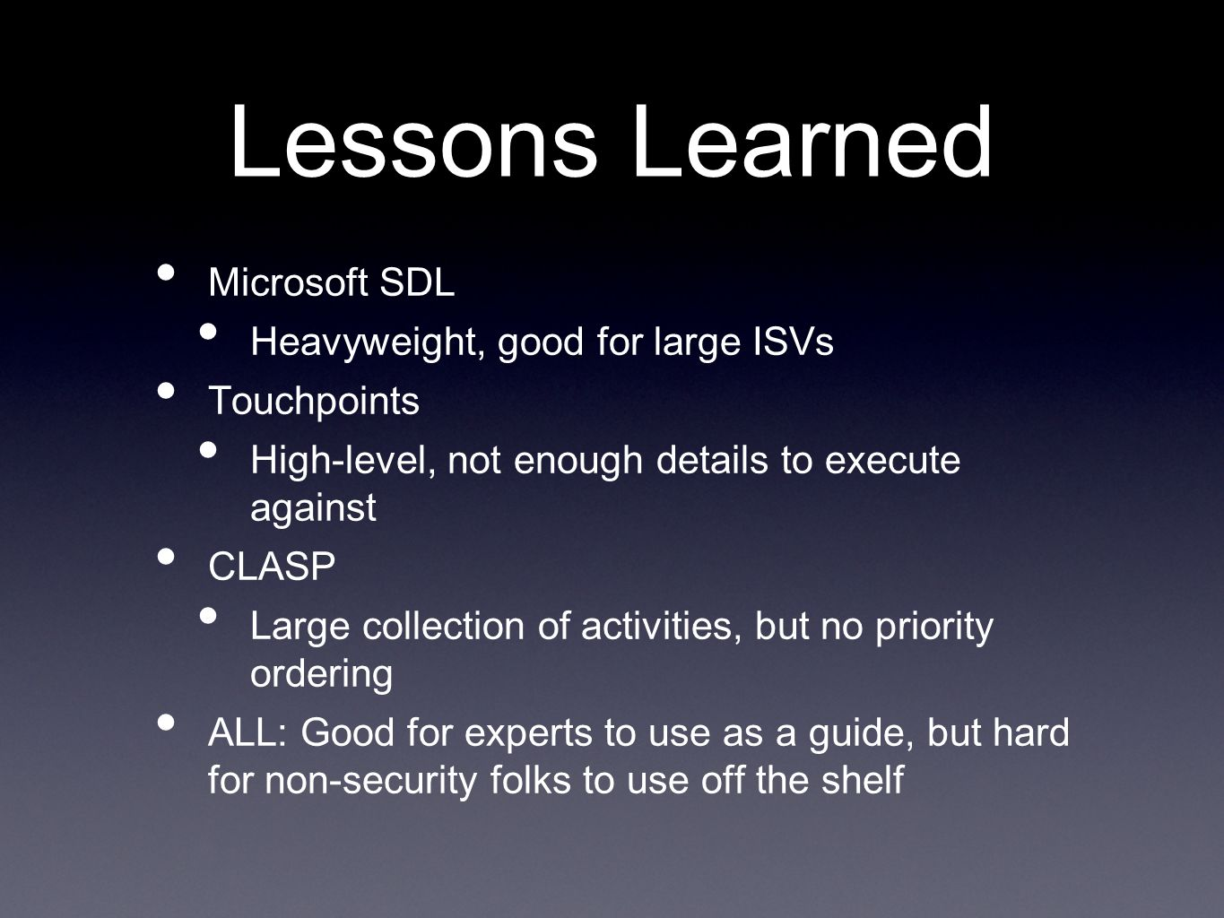 Lessons Learned Microsoft SDL Heavyweight, good for large ISVs