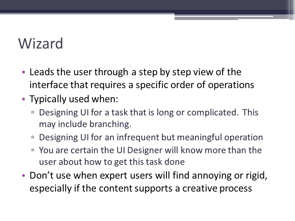 Wizard Leads the user through a step by step view of the interface that requires a specific order of operations.