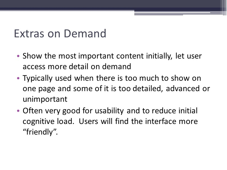 Extras on Demand Show the most important content initially, let user access more detail on demand.