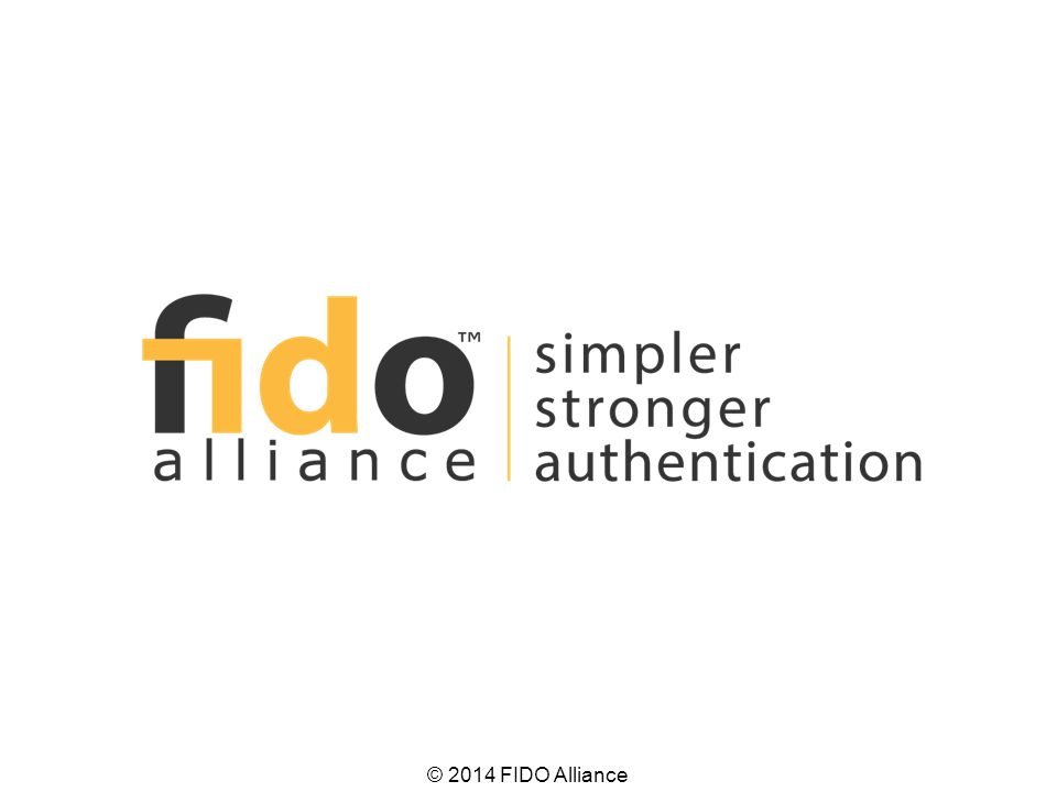 Fast IDentity Online – a new industry alliance formed to develop technical standards that enable Internet Services to use Simpler Stronger Auth solutions