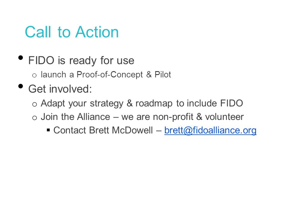 Call to Action FIDO is ready for use Get involved: