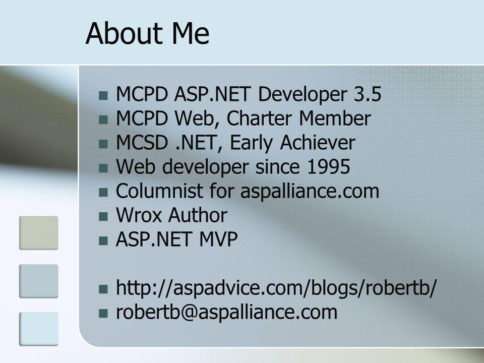 About Me MCPD ASP.NET Developer 3.5 MCPD Web, Charter Member