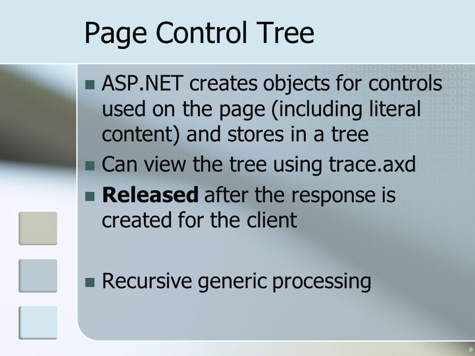 Page Control Tree ASP.NET creates objects for controls used on the page (including literal content) and stores in a tree.