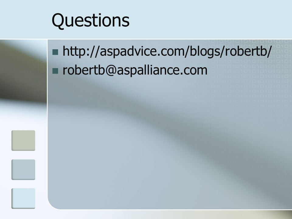 Questions http://aspadvice.com/blogs/robertb/ robertb@aspalliance.com