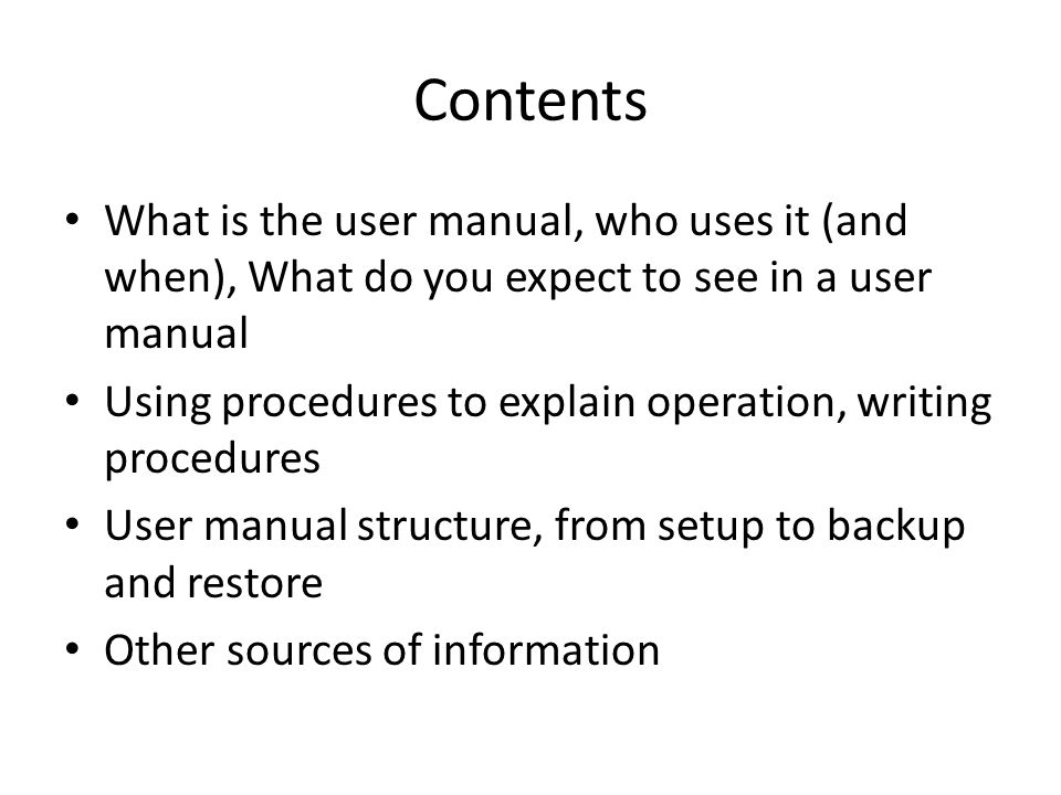 Contents What is the user manual, who uses it (and when), What do you expect to see in a user manual.