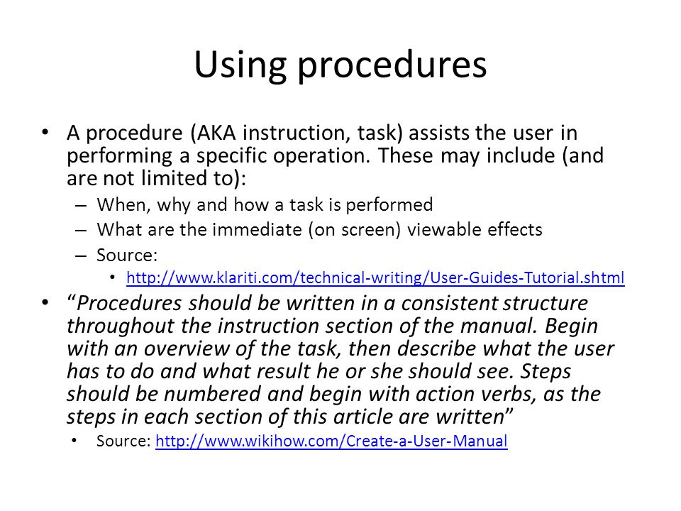 Using procedures A procedure (AKA instruction, task) assists the user in performing a specific operation. These may include (and are not limited to):