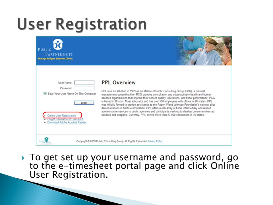 User Registration To get set up your username and password, go to the e-timesheet portal page and click Online User Registration.