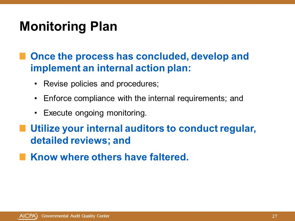 Monitoring Plan Once the process has concluded, develop and implement an internal action plan: Revise policies and procedures;