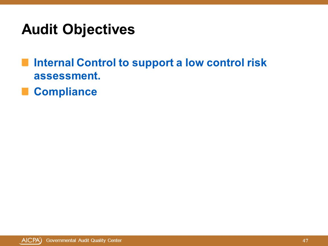 Audit Objectives Internal Control to support a low control risk assessment. Compliance