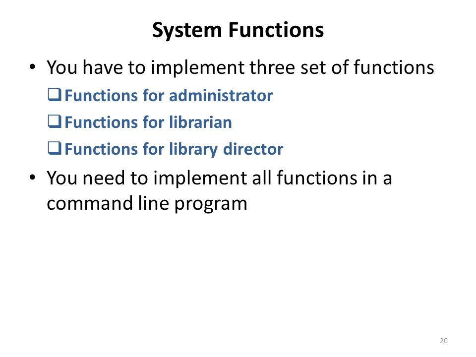 System Functions You have to implement three set of functions