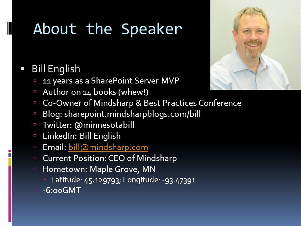 About the Speaker Bill English 11 years as a SharePoint Server MVP