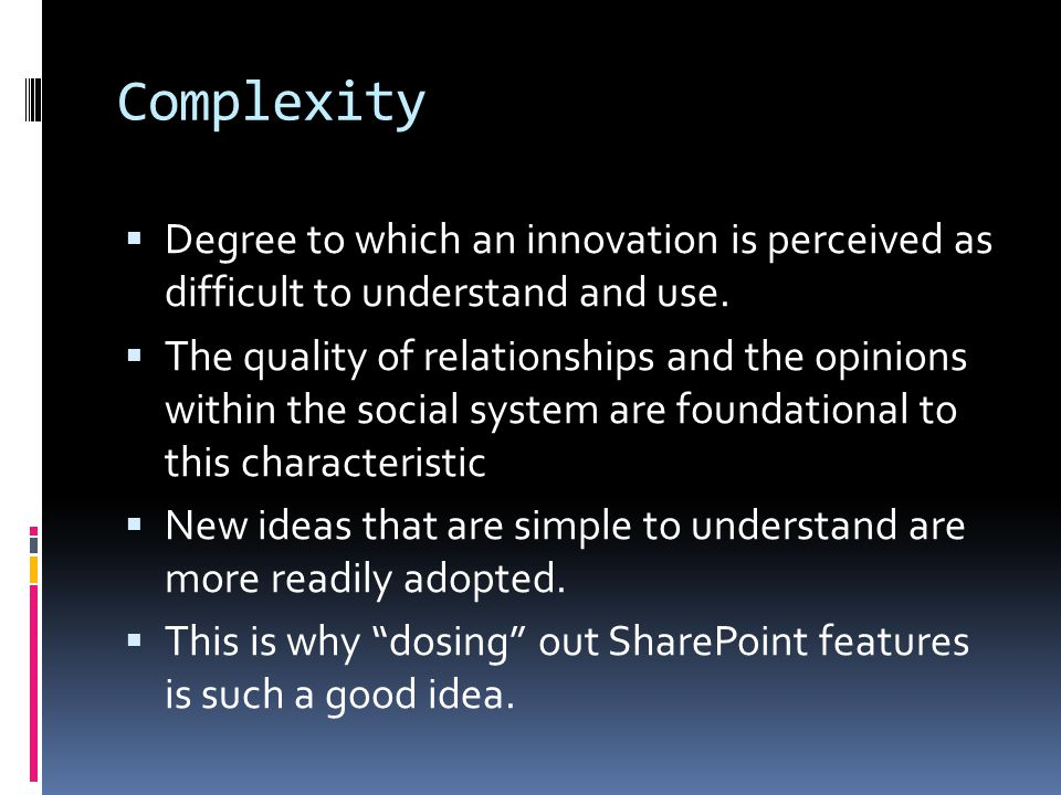 Complexity Degree to which an innovation is perceived as difficult to understand and use.