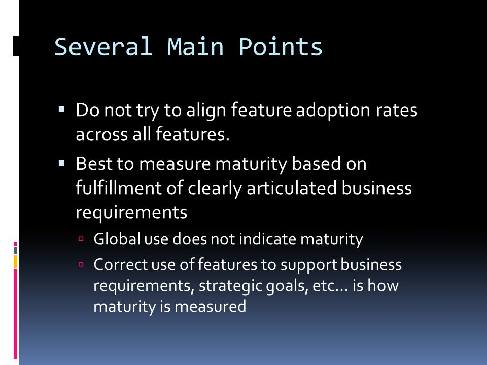 Several Main Points Do not try to align feature adoption rates across all features.
