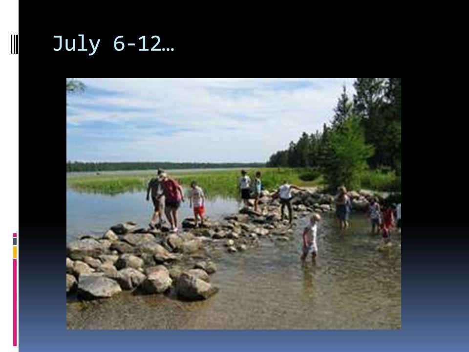 July 6-12… July 6 – 17: