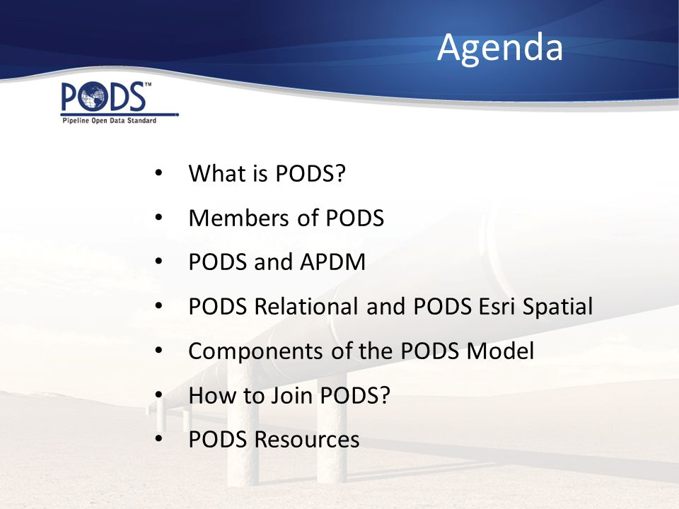 Agenda What is PODS Members of PODS PODS and APDM