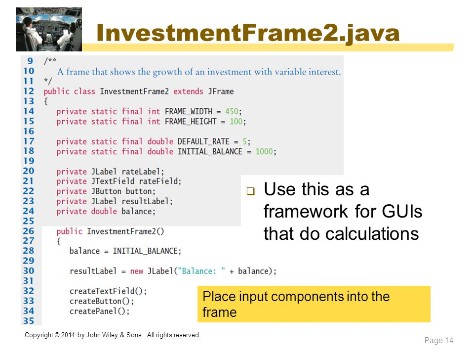 InvestmentFrame2.java Use this as a framework for GUIs that do calculations. Place input components into the frame.