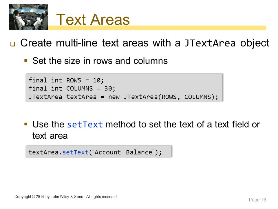 Text Areas Create multi-line text areas with a JTextArea object
