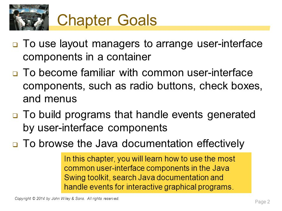 Chapter Goals To use layout managers to arrange user‑interface components in a container.